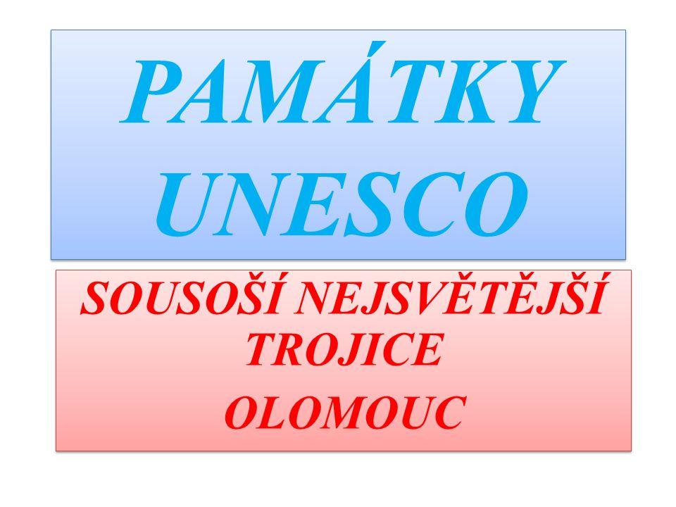 PAMÁTKY UNESCO SOUSOŠÍ NEJSVĚTĚJŠÍ TROJICE OLOMOUC SOUSOŠÍ NEJSVĚTĚJŠÍ TROJICE OLOMOUC