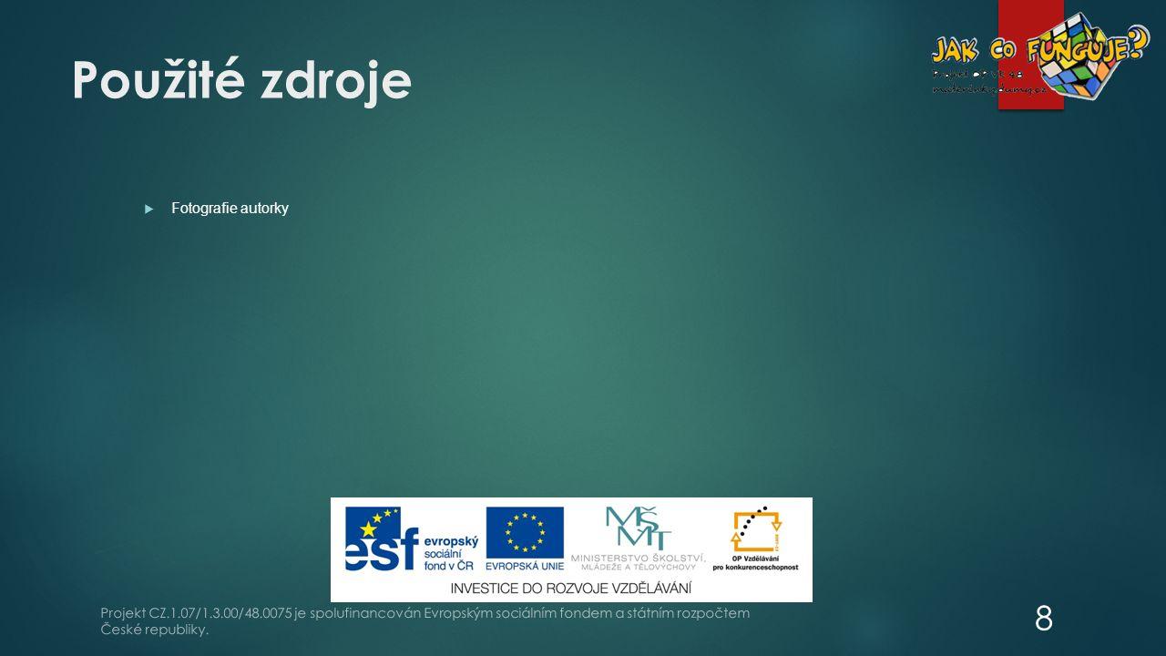 Použité zdroje  Fotografie autorky Projekt CZ.1.07/1.3.00/48.0075 je spolufinancován Evropským sociálním fondem a státním rozpočtem České republiky.