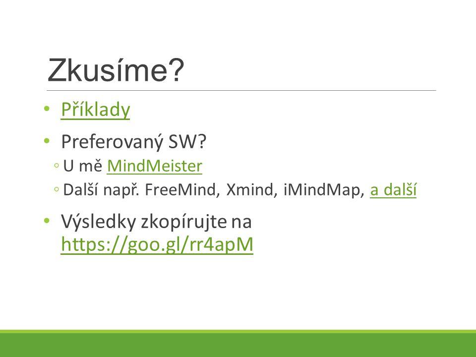 Zkusíme. Příklady Preferovaný SW. ◦U mě MindMeisterMindMeister ◦Další např.