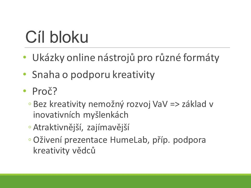 Cíl bloku Ukázky online nástrojů pro různé formáty Snaha o podporu kreativity Proč.