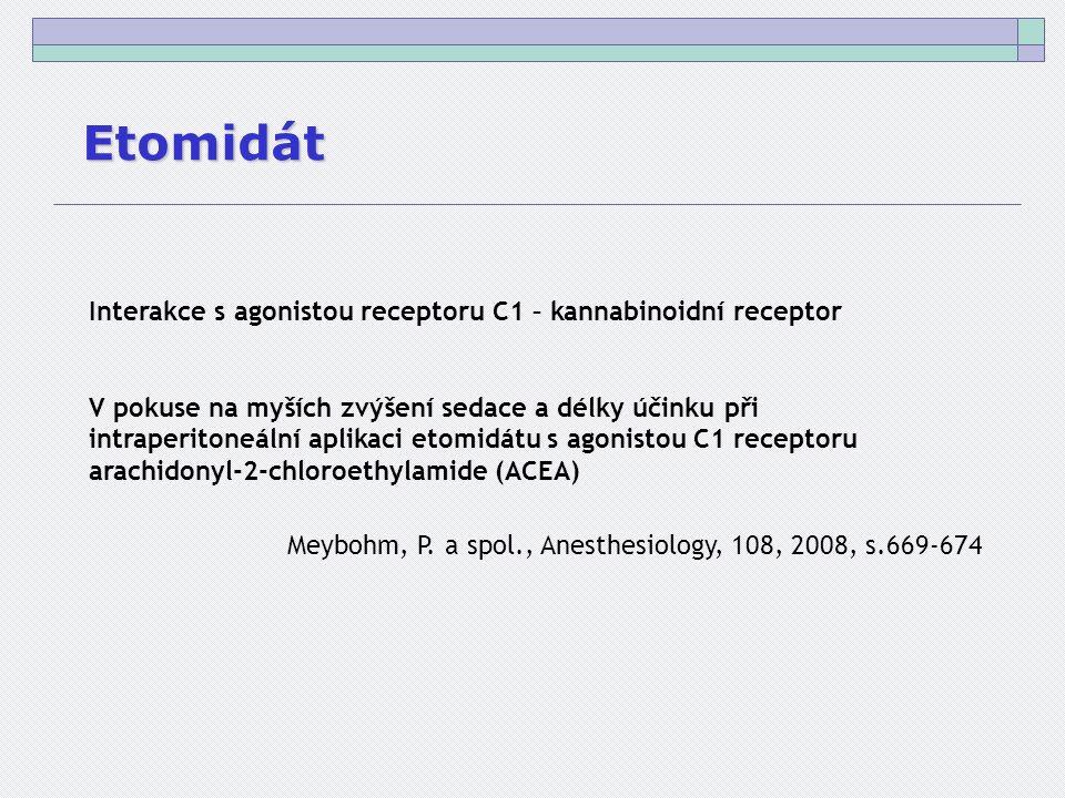 Etomidát Interakce s agonistou receptoru C1 – kannabinoidní receptor V pokuse na myších zvýšení sedace a délky účinku při intraperitoneální aplikaci etomidátu s agonistou C1 receptoru arachidonyl-2-chloroethylamide (ACEA) Meybohm, P.