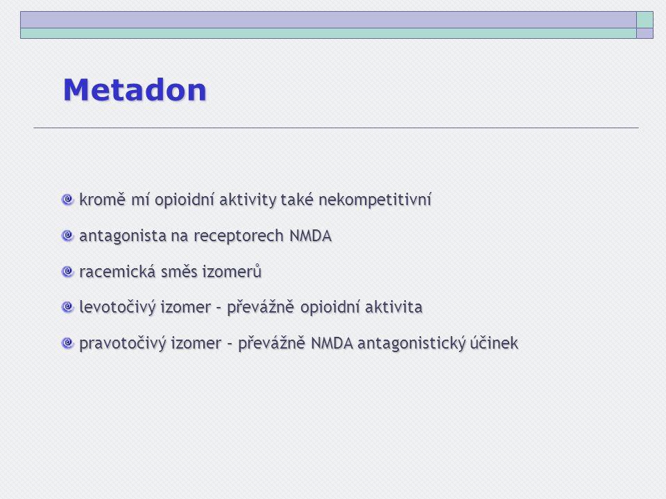 Metadon kromě mí opioidní aktivity také nekompetitivní kromě mí opioidní aktivity také nekompetitivní antagonista na receptorech NMDA antagonista na receptorech NMDA racemická směs izomerů racemická směs izomerů levotočivý izomer – převážně opioidní aktivita levotočivý izomer – převážně opioidní aktivita pravotočivý izomer – převážně NMDA antagonistický účinek pravotočivý izomer – převážně NMDA antagonistický účinek