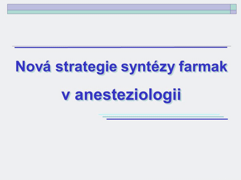 Nová strategie syntézy farmak v anesteziologii Nová strategie syntézy farmak v anesteziologii