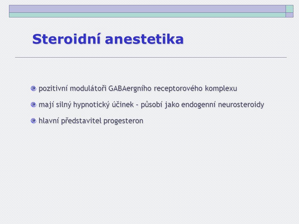 Steroidní anestetika pozitivní modulátoři GABAergního receptorového komplexu pozitivní modulátoři GABAergního receptorového komplexu mají silný hypnotický účinek – působí jako endogenní neurosteroidy mají silný hypnotický účinek – působí jako endogenní neurosteroidy hlavní představitel progesteron hlavní představitel progesteron