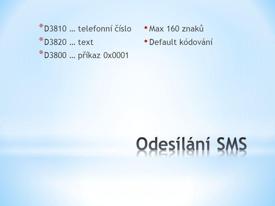 * D3810 … telefonní číslo * D3820 … text * D3800 … příkaz 0x0001 Max 160 znaků Default kódování