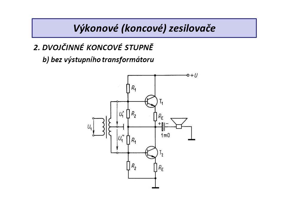 2. DVOJČINNÉ KONCOVÉ STUPNĚ b) bez výstupního transformátoru Výkonové (koncové) zesilovače