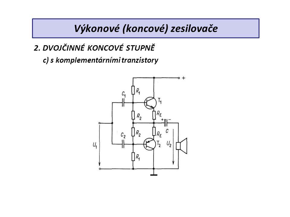 2. DVOJČINNÉ KONCOVÉ STUPNĚ c) s komplementárními tranzistory Výkonové (koncové) zesilovače