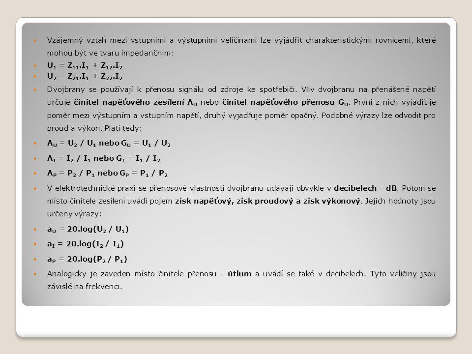 Vzájemný vztah mezi vstupními a výstupními veličinami lze vyjádřit charakteristickými rovnicemi, které mohou být ve tvaru impedančním: U 1 = Z 11.I 1 + Z 12.I 2 U 2 = Z 21.I 1 + Z 22.I 2 Dvojbrany se používají k přenosu signálu od zdroje ke spotřebiči.