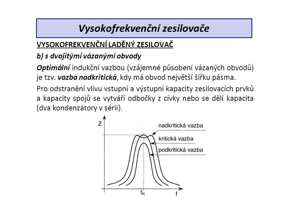 VYSOKOFREKVENČNÍ LADĚNÝ ZESILOVAČ b) s dvojitými vázanými obvody Optimální indukční vazbou (vzájemné působení vázaných obvodů) je tzv.
