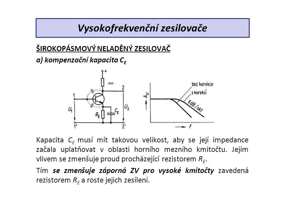 ŠIROKOPÁSMOVÝ NELADĚNÝ ZESILOVAČ a) kompenzační kapacita C E Kapacita C E musí mít takovou velikost, aby se její impedance začala uplatňovat v oblasti horního mezního kmitočtu.