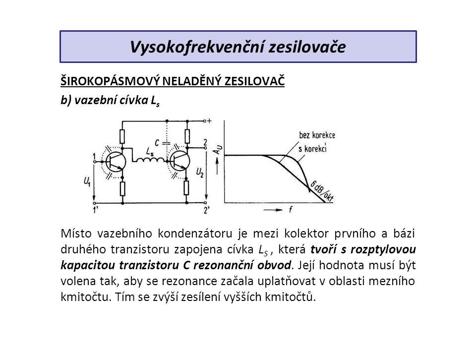 ŠIROKOPÁSMOVÝ NELADĚNÝ ZESILOVAČ c) cívka v obvodu kolektoru Cívka L P je zapojena do série s rezistorem R k.