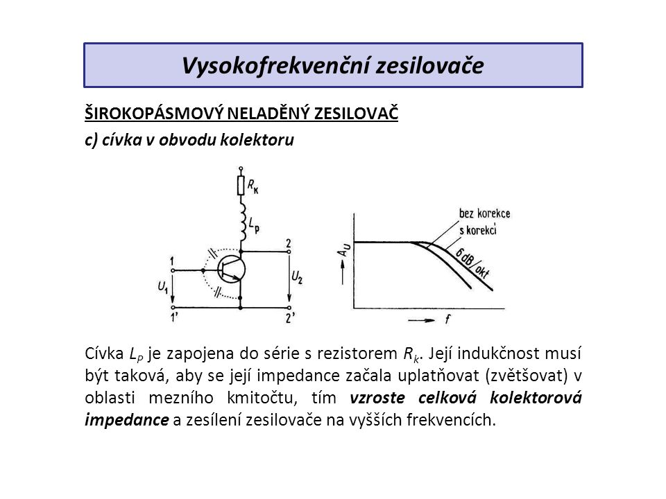 VYSOKOFREKVENČNÍ LADĚNÝ ZESILOVAČ Je určen k zesilování signálů vysokých frekvencí v poměrně úzkém pásmu kmitočtů.