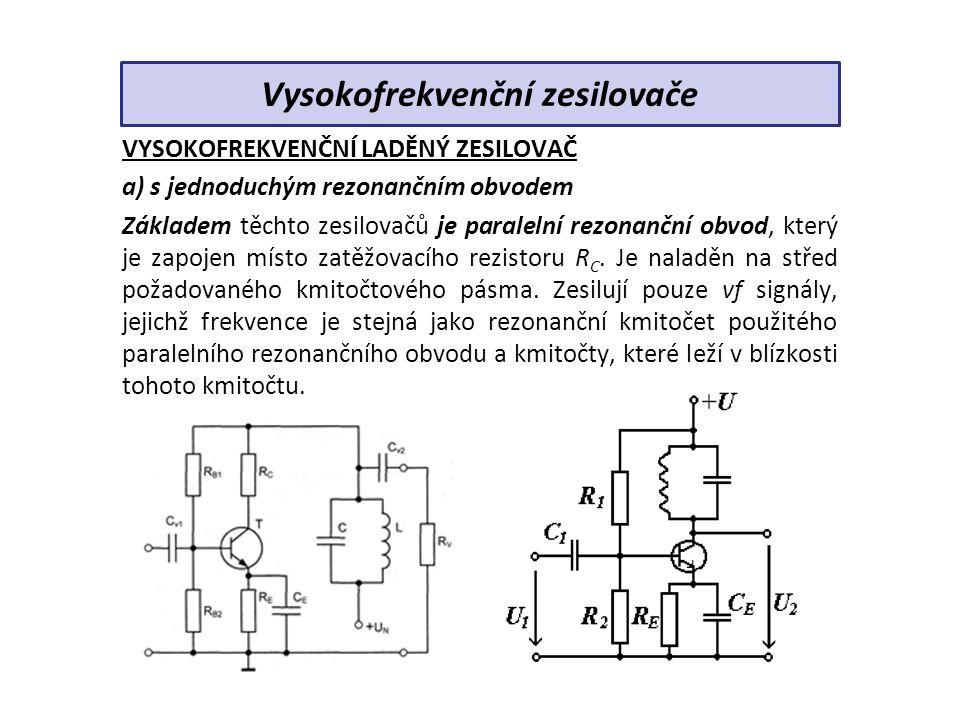 VYSOKOFREKVENČNÍ LADĚNÝ ZESILOVAČ a) s jednoduchým rezonančním obvodem Základem těchto zesilovačů je paralelní rezonanční obvod, který je zapojen místo zatěžovacího rezistoru R C.