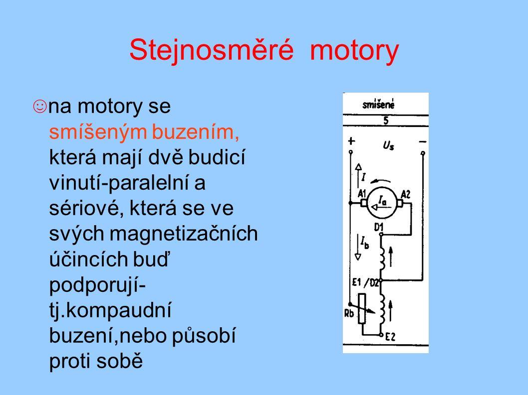 Stejnosměré motory ☺ na motory se smíšeným buzením, která mají dvě budicí vinutí-paralelní a sériové, která se ve svých magnetizačních účincích buď podporují- tj.kompaudní buzení,nebo působí proti sobě