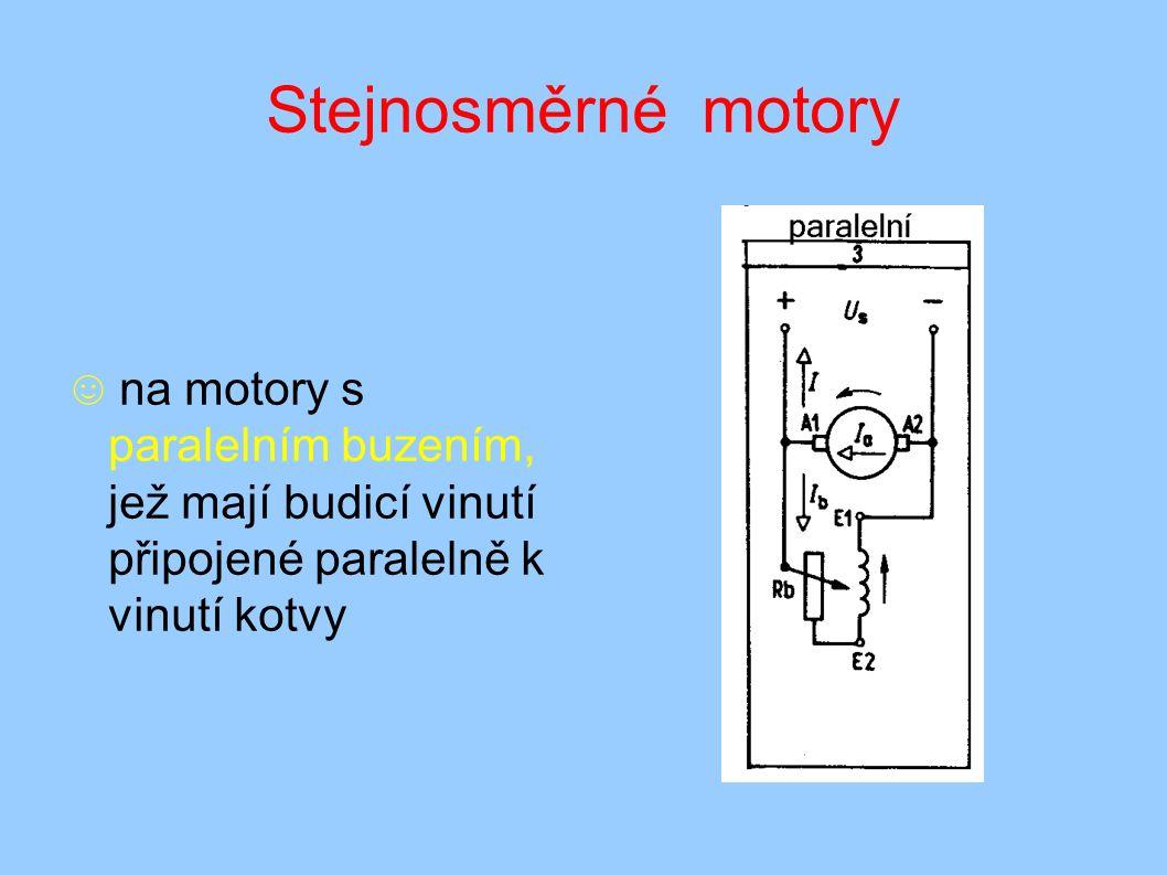 ☺ na motory s paralelním buzením, jež mají budicí vinutí připojené paralelně k vinutí kotvy
