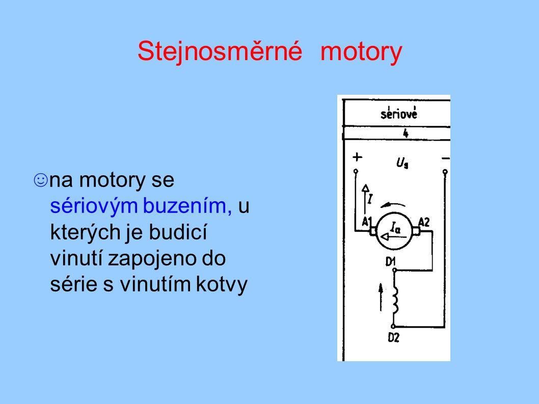 Stejnosměrné motory ☺ na motory se sériovým buzením, u kterých je budicí vinutí zapojeno do série s vinutím kotvy