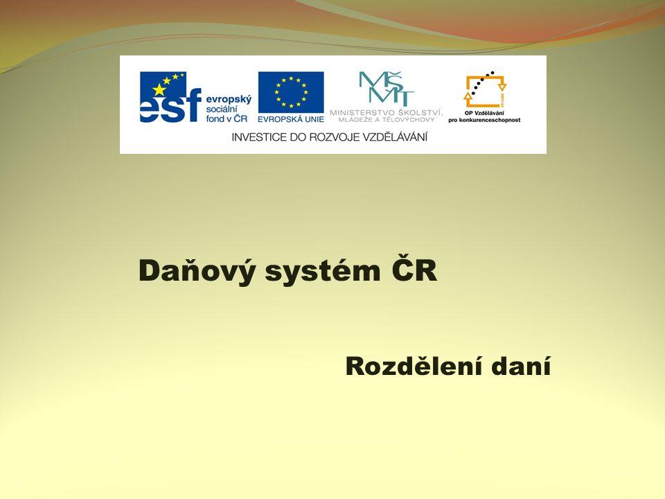 Daňový systém ČR Rozdělení daní