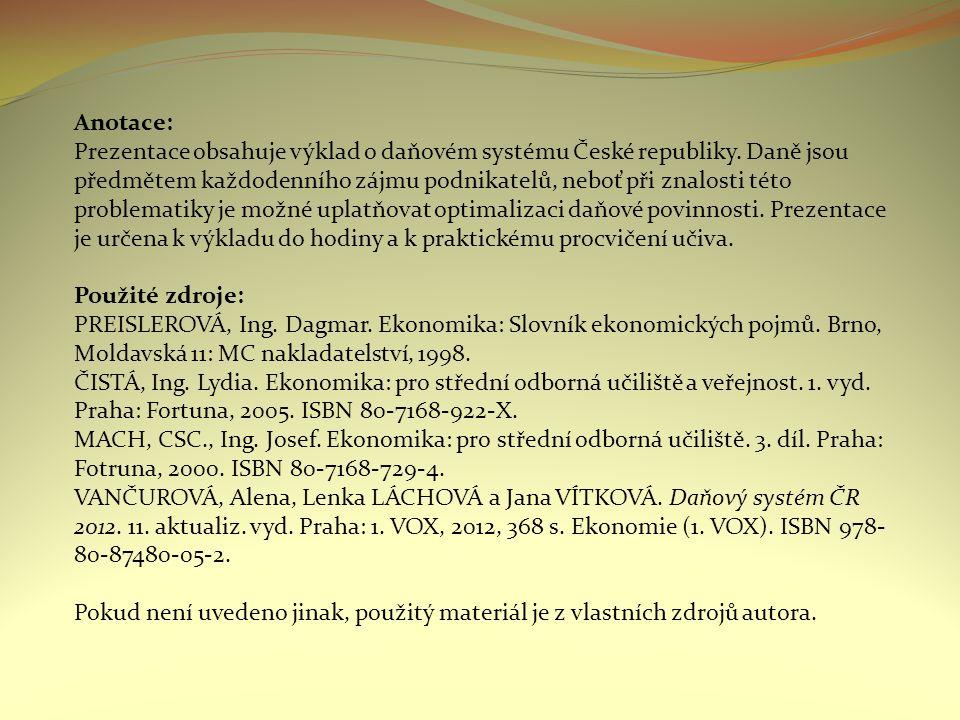 Anotace: Prezentace obsahuje výklad o daňovém systému České republiky. Daně jsou předmětem každodenního zájmu podnikatelů, neboť při znalosti této pro