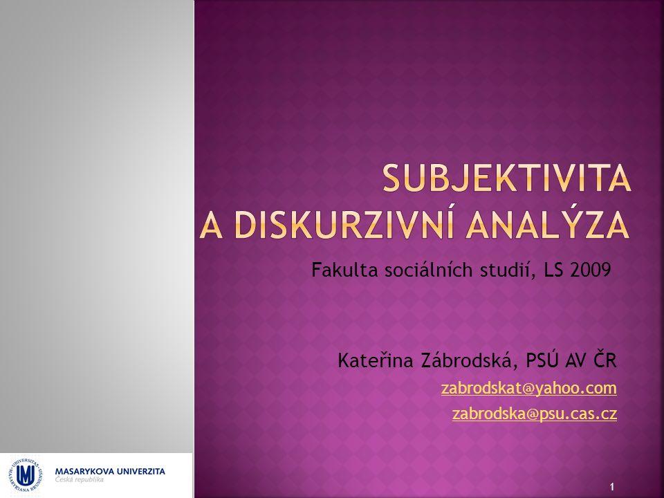 Fakulta sociálních studií, LS 2009 Kateřina Zábrodská, PSÚ AV ČR zabrodskat@yahoo.com zabrodska@psu.cas.cz 1