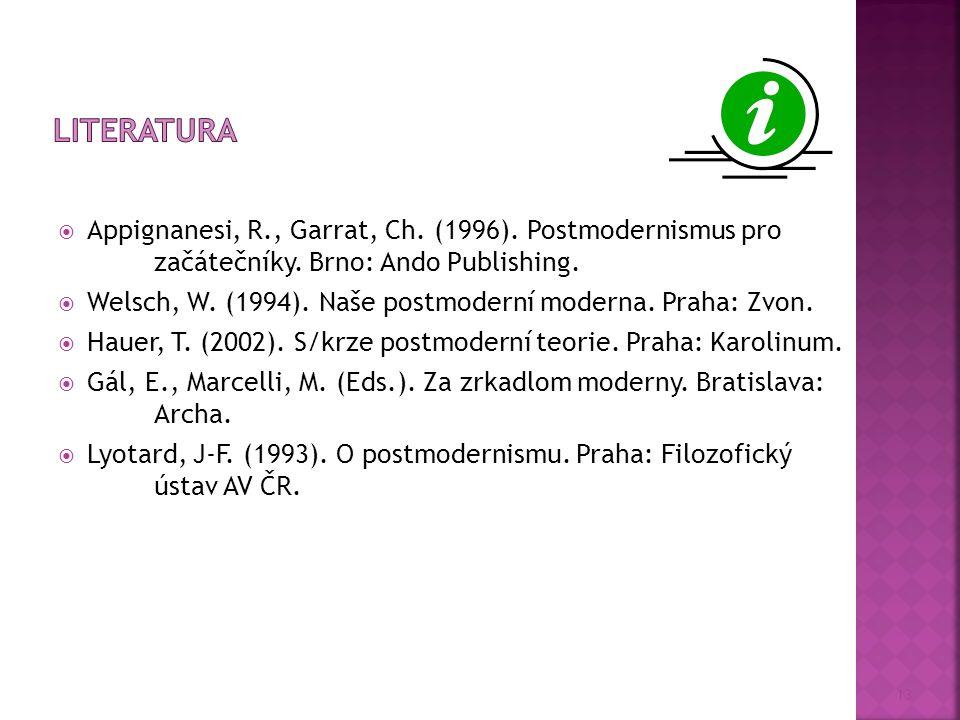 13  Appignanesi, R., Garrat, Ch. (1996). Postmodernismus pro začátečníky.