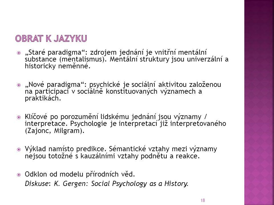 """18  """"Staré paradigma : zdrojem jednání je vnitřní mentální substance (mentalismus)."""
