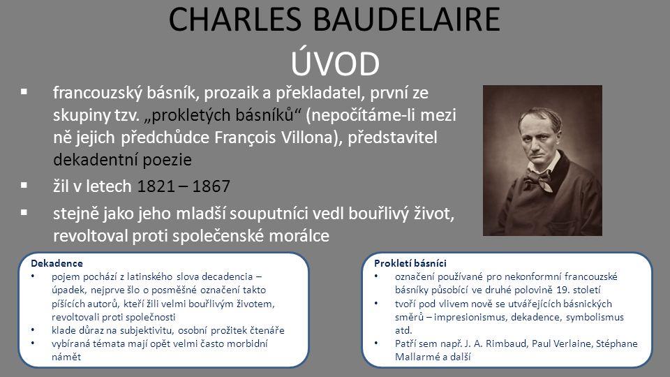 CHARLES BAUDELAIRE ÚVOD  francouzský básník, prozaik a překladatel, první ze skupiny tzv.