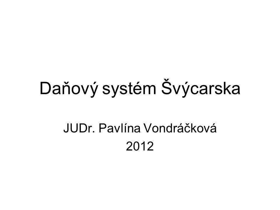 Daňový systém Švýcarska JUDr. Pavlína Vondráčková 2012