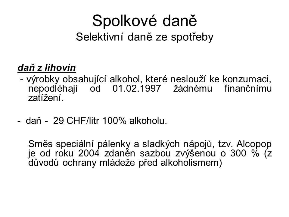 Spolkové daně Selektivní daně ze spotřeby daň z lihovin - výrobky obsahující alkohol, které neslouží ke konzumaci, nepodléhají od 01.02.1997 žádnému f