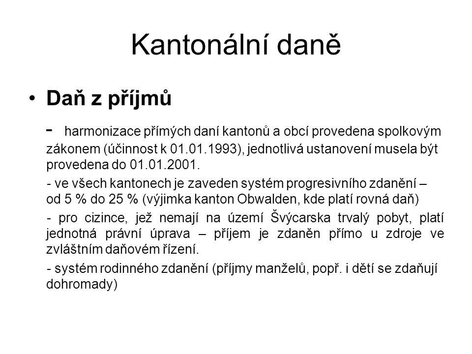 Kantonální daně Daň z příjmů - harmonizace přímých daní kantonů a obcí provedena spolkovým zákonem (účinnost k 01.01.1993), jednotlivá ustanovení muse