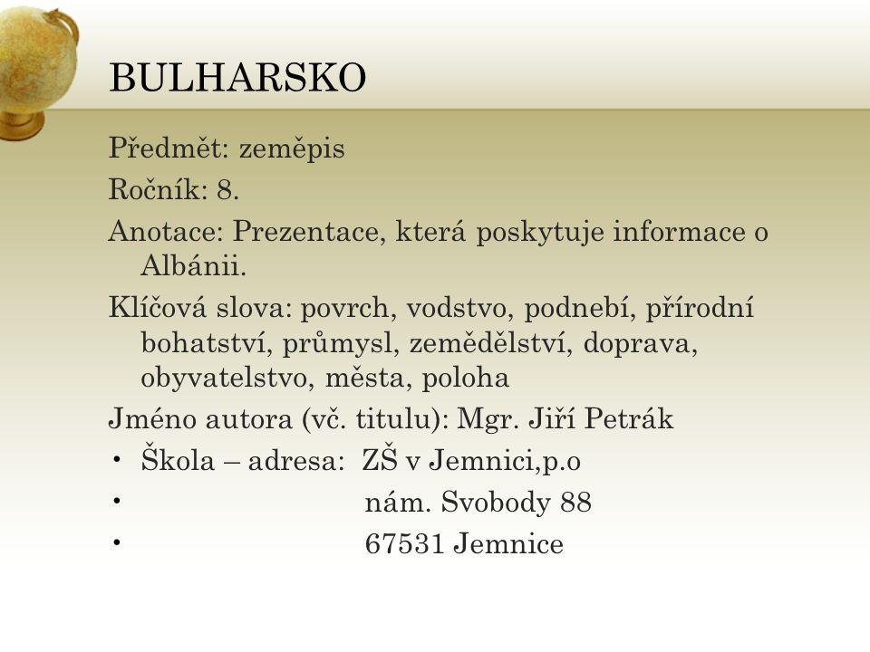 BULHARSKO Předmět: zeměpis Ročník: 8. Anotace: Prezentace, která poskytuje informace o Albánii.