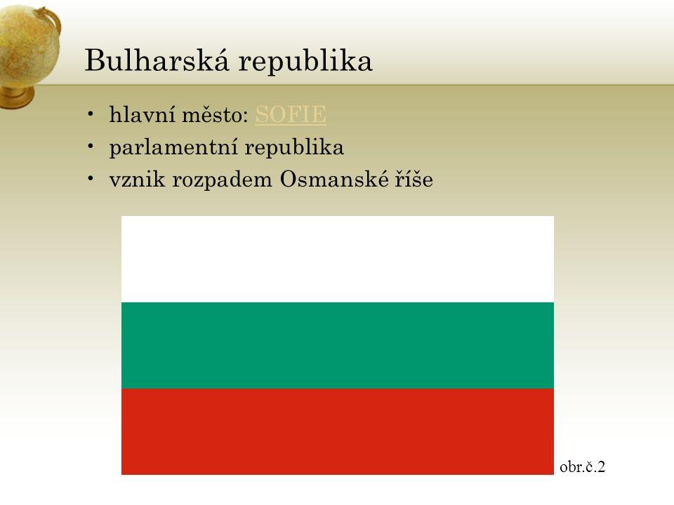 Bulharská republika hlavní město: SOFIESOFIE parlamentní republika vznik rozpadem Osmanské říše obr.č.2