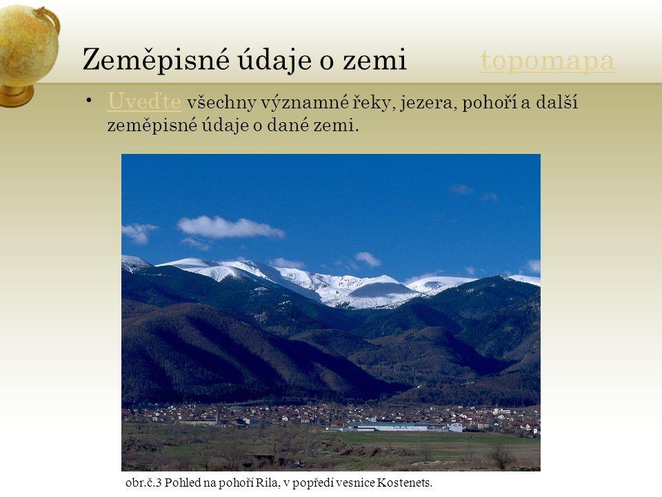 Zeměpisné údaje o zemi topomapatopomapa Uveďte všechny významné řeky, jezera, pohoří a další zeměpisné údaje o dané zemi.Uveďte obr.č.3 Pohled na pohoří Rila, v popředí vesnice Kostenets.