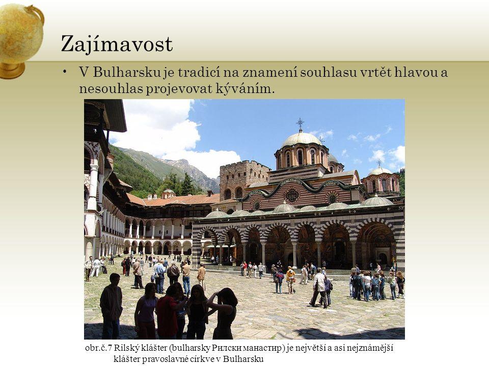Zajímavost V Bulharsku je tradicí na znamení souhlasu vrtět hlavou a nesouhlas projevovat kýváním.