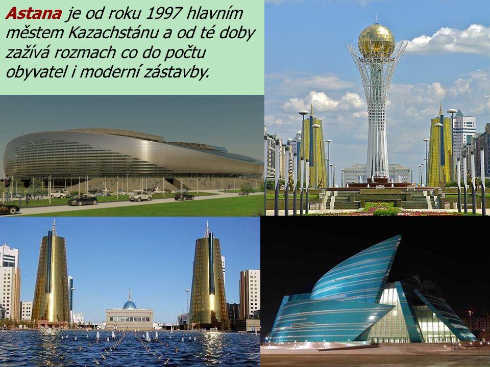 Astana je od roku 1997 hlavním městem Kazachstánu a od té doby zažívá rozmach co do počtu obyvatel i moderní zástavby.