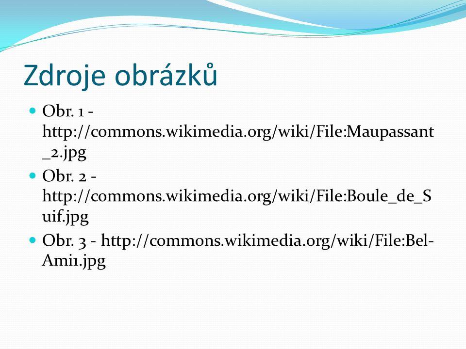 Zdroje obrázků Obr. 1 - http://commons.wikimedia.org/wiki/File:Maupassant _2.jpg Obr.