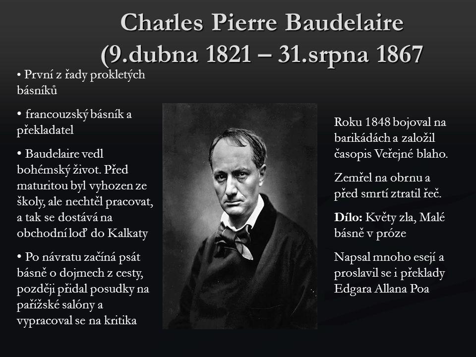 Charles Pierre Baudelaire (9.dubna 1821 – 31.srpna 1867 První z řady prokletých básníků francouzský básník a překladatel Baudelaire vedl bohémský živo