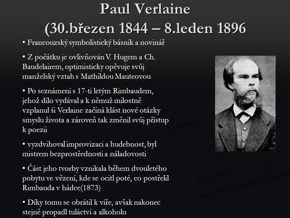 Paul Verlaine (30.březen 1844 – 8.leden 1896 Francouzský symbolistický básník a novinář Z počátku je ovlivňován V. Hugem a Ch. Baudelairem, optimistic