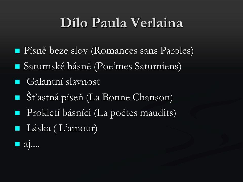 Dílo Paula Verlaina Písně beze slov (Romances sans Paroles) Písně beze slov (Romances sans Paroles) Saturnské básně (Poe'mes Saturniens) Saturnské bás