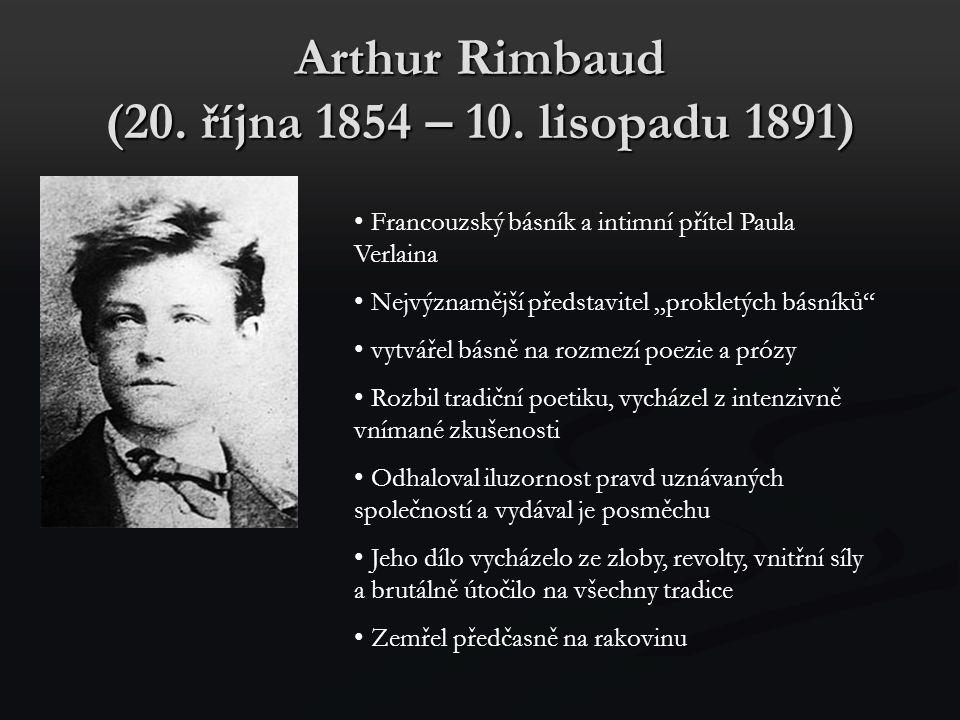 """Arthur Rimbaud (20. října 1854 – 10. lisopadu 1891) Francouzský básník a intimní přítel Paula Verlaina Nejvýznamější představitel """"prokletých básníků"""""""