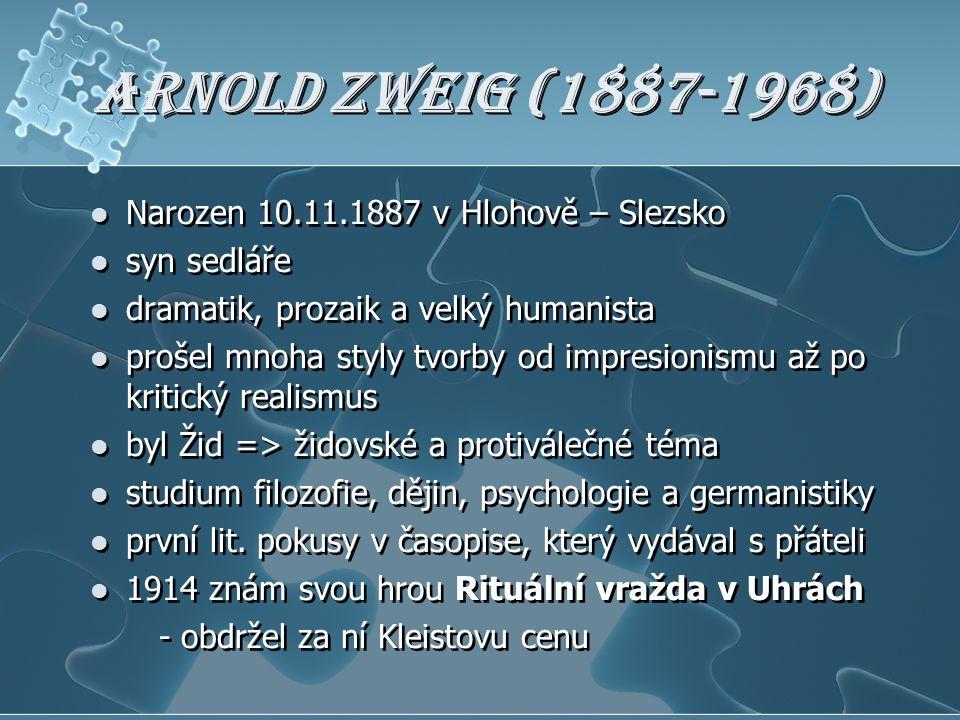 Arnold Zweig (1887-1968) Narozen 10.11.1887 v Hlohově – Slezsko syn sedláře dramatik, prozaik a velký humanista prošel mnoha styly tvorby od impresion