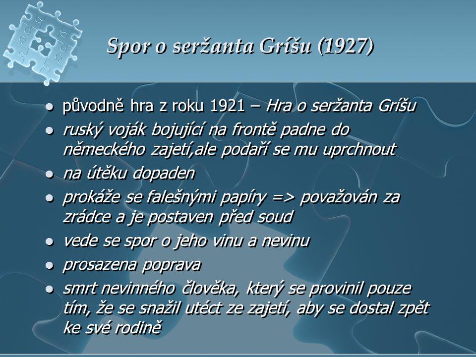 Spor o seržanta Gríšu (1927) původně hra z roku 1921 – Hra o seržanta Gríšu ruský voják bojující na frontě padne do německého zajetí,ale podaří se mu