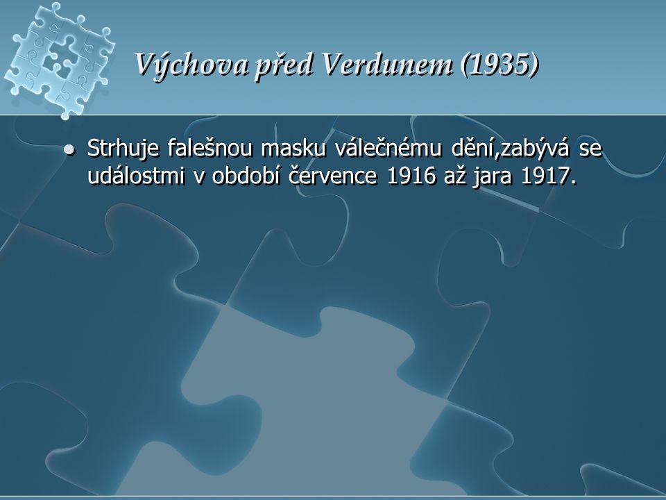 Výchova před Verdunem (1935) Strhuje falešnou masku válečnému dění,zabývá se událostmi v období července 1916 až jara 1917.