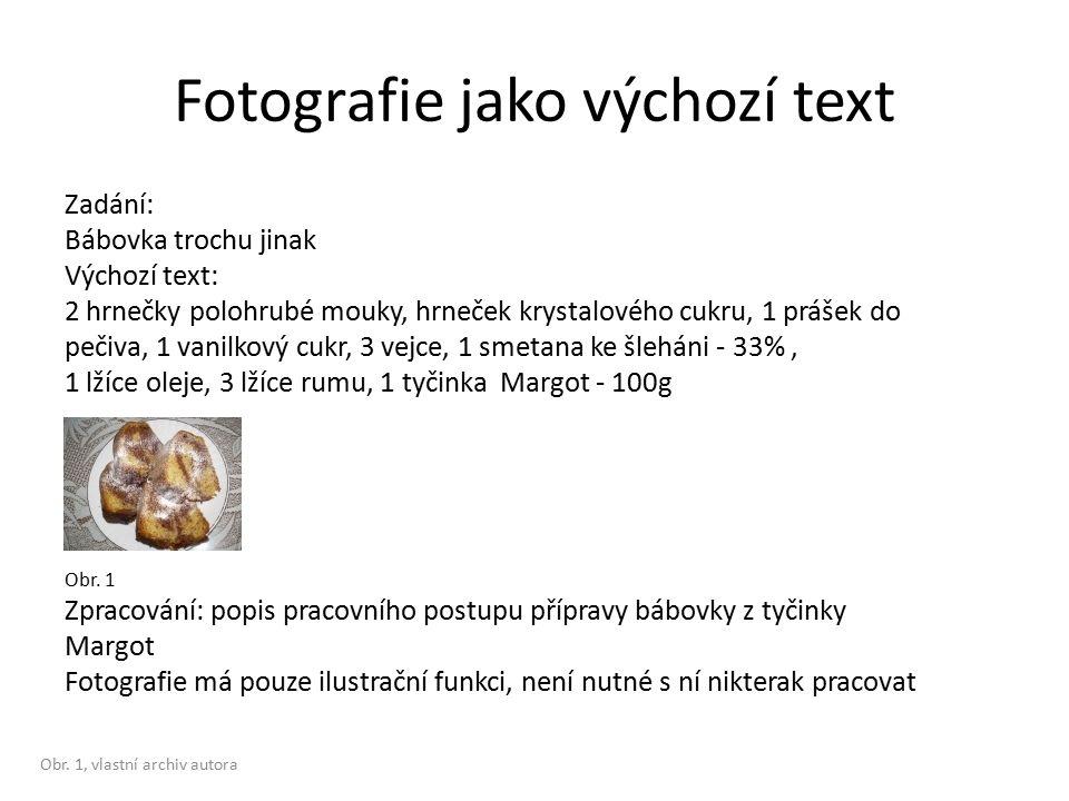 Fotografie jako výchozí text Zadání: Bábovka trochu jinak Výchozí text: 2 hrnečky polohrubé mouky, hrneček krystalového cukru, 1 prášek do pečiva, 1 v