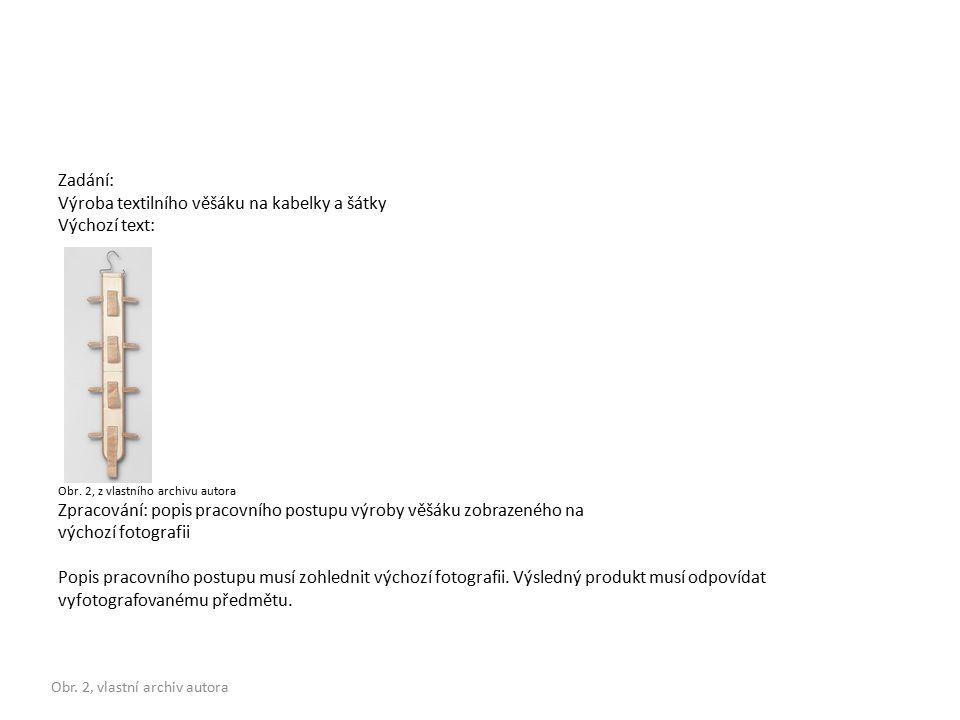 Zadání: Výroba textilního věšáku na kabelky a šátky Výchozí text: Obr.