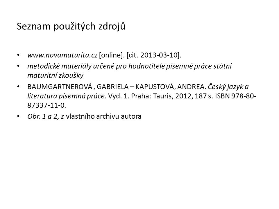 Seznam použitých zdrojů www.novamaturita.cz [online]. [cit. 2013-03-10]. metodické materiály určené pro hodnotitele písemné práce státní maturitní zko