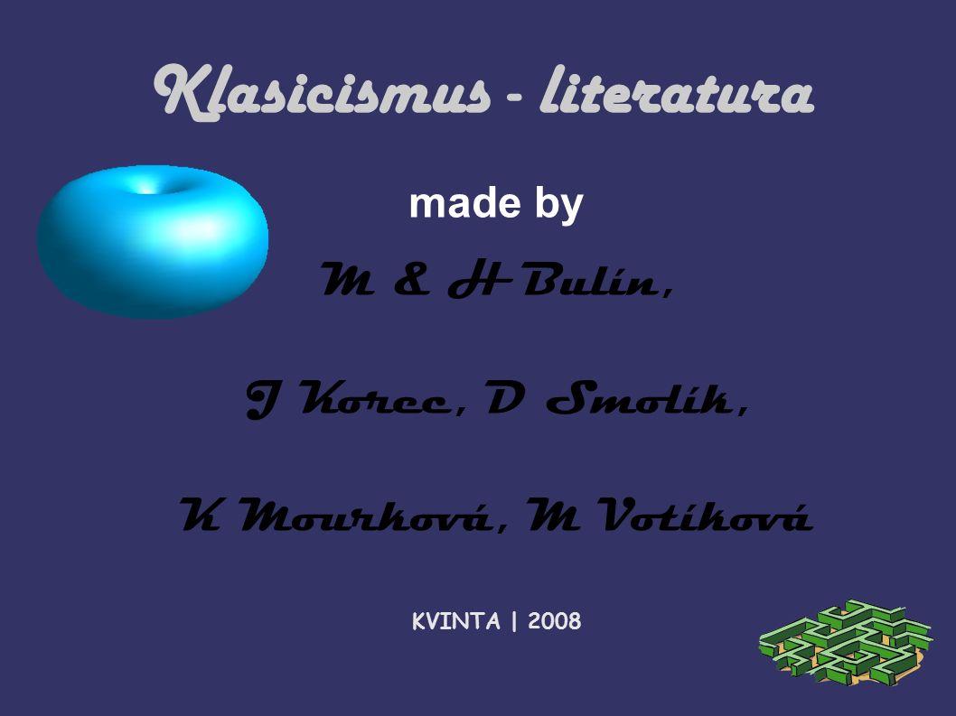 Klasicismus - literatura made by M & H Bulín, J Korec, D Smolík, K Mourková, M Votíková KVINTA | 2008