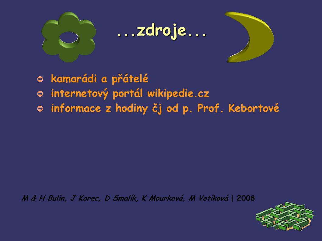 ...zdroje... ➲ kamarádi a přátelé ➲ internetový portál wikipedie.cz ➲ informace z hodiny čj od p.