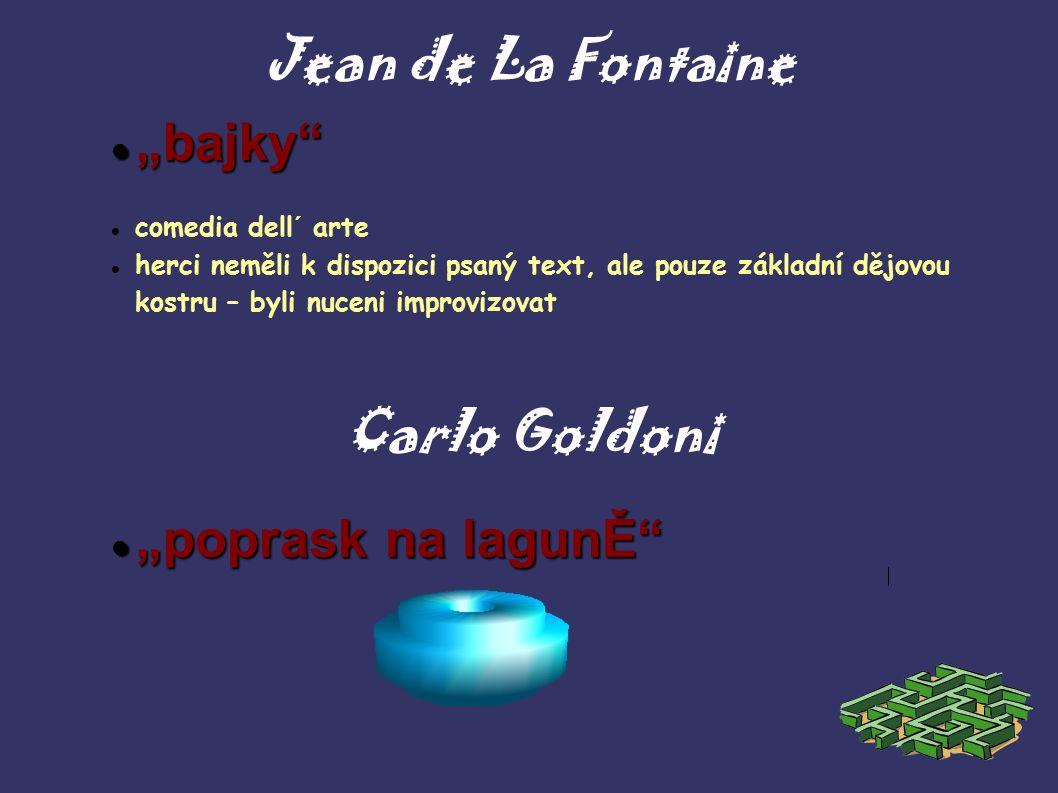 """Jean de La Fontaine comedia dell´ arte herci neměli k dispozici psaný text, ale pouze základní dějovou kostru – byli nuceni improvizovat Carlo Goldoni """"poprask na lagunĚ """"poprask na lagunĚ """"bajky """"bajky"""