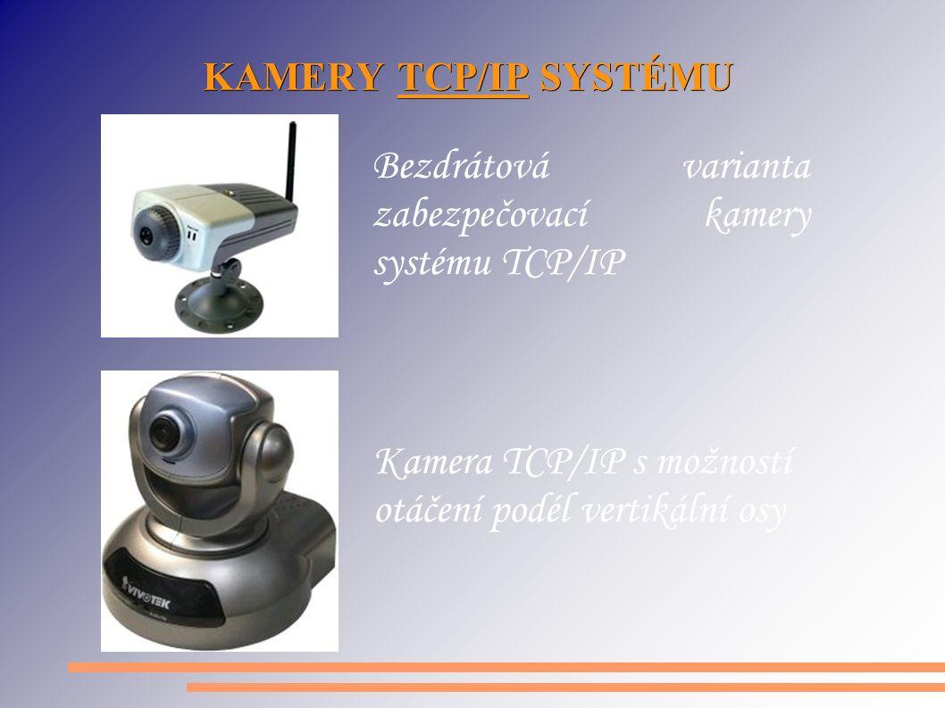 KAMERY TCP/IP SYSTÉMU Bezdrátová varianta zabezpečovací kamery systému TCP/IP Kamera TCP/IP s možností otáčení podél vertikální osy