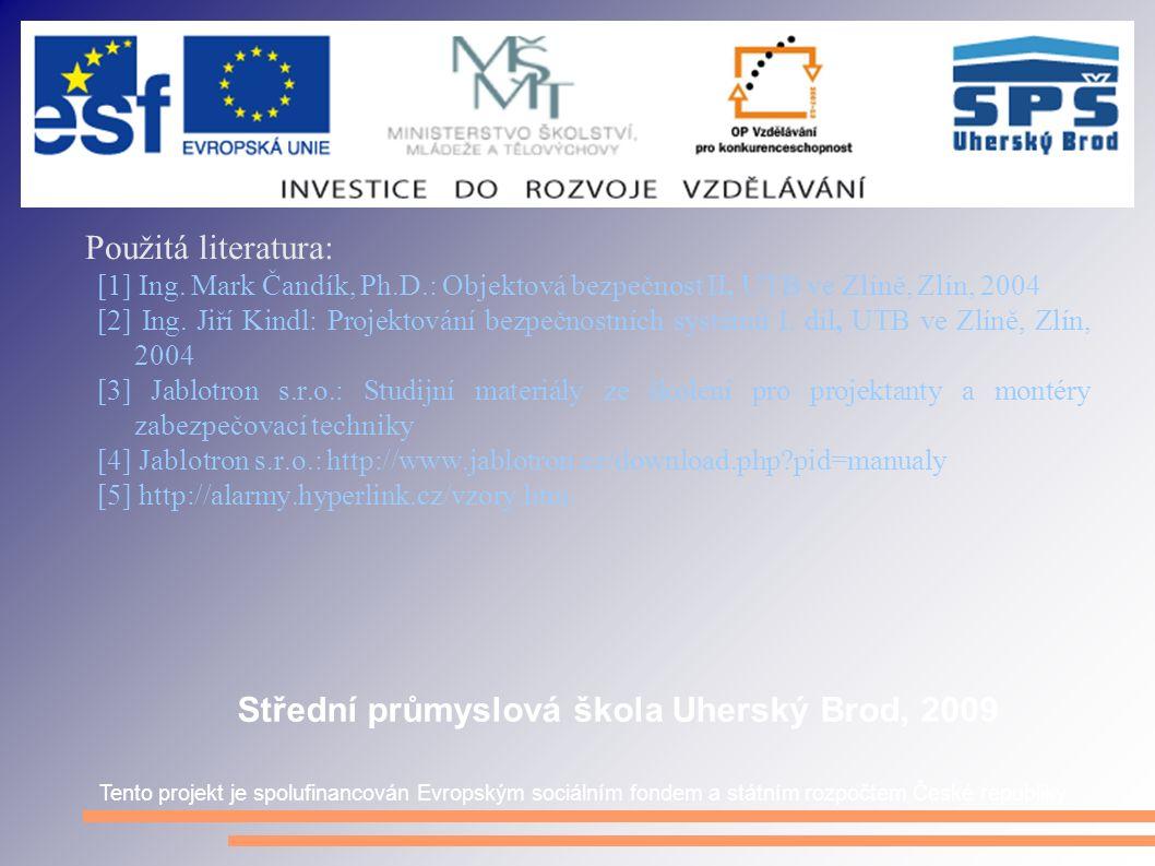 Použitá literatura: [1] Ing. Mark Čandík, Ph.D.: Objektová bezpečnost II, UTB ve Zlíně, Zlín, 2004 [2] Ing. Jiří Kindl: Projektování bezpečnostních sy